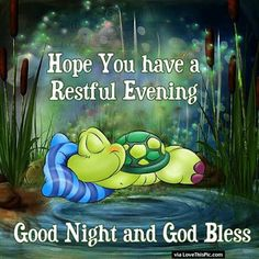 Good Day Quotes: Hope you Have A Restful Evening - Quotes Sayings Good Night Thoughts, Good Night Friends, Good Night Wishes, Good Night Sweet Dreams, Cute Good Night Messages, Good Night Prayer, Good Night Blessings, Good Morning Good Night, Night Time