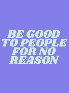 be good to people for no reason Art Print by type angel - X-Small Pretty Words, Beautiful Words, Cool Words, Wise Words, Beautiful Soul, Positive Words, Positive Quotes, Motivational Quotes, Inspirational Quotes