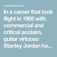 In a career that took flight in 1985 with commercial and critical acclaim, guitar virtuoso Stanley Jordan has consistently displayed a chameleonic musical persona of openness, imagination, versatility and maverick daring. Be it bold reinventions of classical masterpieces or soulful explorations through pop-rock hits, to blazing straight ahead jazz forays and ultramodern improvisational works—solo or with a group—Jordan can always be counted on to take listeners on breathless journeys into…