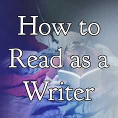 How to Read as a Writer