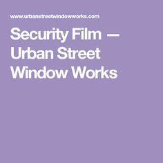 Security Film — Urban Street Window Works