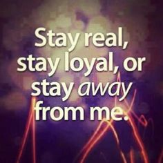 unless u want ur feelins hurt..I have no patience at all for fake,disloyal people...
