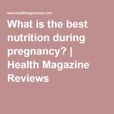 What is the best nutrition during pregnancy? | Health Magazine Reviews