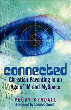 Connected: Christian Parenting in an Age of IM and Myspace by Peggy Kendall