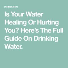 Is Your Water Healing Or Hurting You? Here's The Full Guide On Drinking Water.