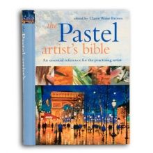 The Pastel Artist's Bible by Claire Waite Brown