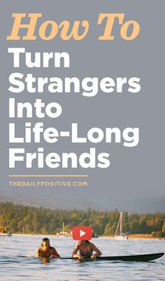 How To Turn Strangers Into Life- Long Friends