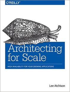 AmazonSmile: Architecting for Scale: High Availability for Your Growing Applications (9781491943397): Atchison: Books
