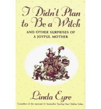 I Didn't Plan to be a Witch: And Other Surprises of a Joyful Mother