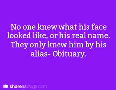 No one knew what his face looked like or his real name. They only knew him by his alias - Obituary.