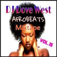 Afrobeats Mixtape Vol. 15 by DJ Dove West on SoundCloud Mixtape, Dj, Free