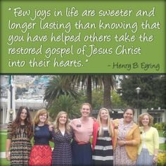 That's my sister in the middle! :)  Few joys in life are sweeter and longer lasting than knowing that you have helped others take the restored gospel of Jesus Christ into their hearts. -- Henry B. Eyring