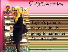 but they thought it would be better for her to be named Taylor, because if she become a business woman, no one would be able to tell if she was a boy or girl on business cards.