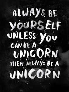 """""""Always be yourself. Unless you can be a unicorn, then always be a unicorn."""" Art Print by WEAREYAWN on Society6."""