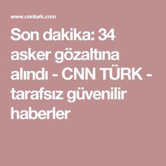 Son dakika: 34 asker gözaltına alındı  - CNN TÜRK - tarafsız güvenilir haberler