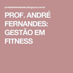 PROF. ANDRÉ FERNANDES: GESTÃO EM FITNESS
