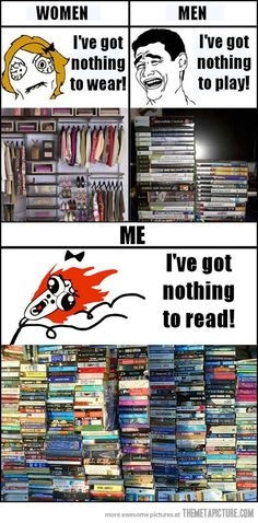 This is true. Yeah I have like over 200 books and i have already read all of them 4-5 times