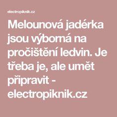 Melounová jadérka jsou výborná na pročištění ledvin. Je třeba je, ale umět připravit - electropiknik.cz