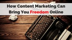 How Content Marketing Can Bring You Freedom Online: http://brandonline.michaelkidzinski.ws/how-content-marketing-can-bring-you-freedom-online/