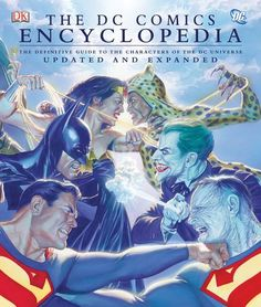 The DC Comics Encyclopedia - Following the success of the first edition, the updated and revised DC Comics Encyclopedia offers even more incredible DC detail and imagery than the original.