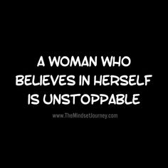 A woman who believes in herself is unstoppable. confidence awesome good morning images, love videos with songs, short famous by famous people. Happy Quotes, True Quotes, Great Quotes, Quotes To Live By, Motivational Quotes, Inspirational Quotes, Quotes Quotes, Happiness Quotes, Friend Quotes