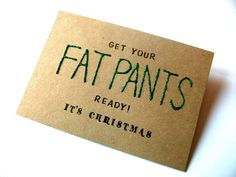 Funny Christmas Card , FAT PANTS - Now that is my kind of Christmas card!
