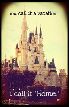 Because home is where the heart is.  Walt Disney World, Lake Buena Vista, Florida