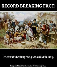 The first Thanksgiving was held in May - Fun You Need to Know!