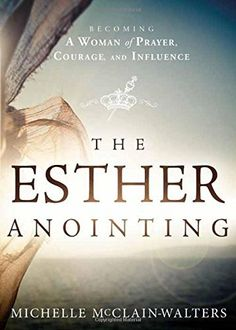 The Esther Anointing: Becoming a Woman of Prayer, Courage, and Influence, http://smile.amazon.com/dp/1621365875/ref=cm_sw_r_pi_awdm_la1wwb1YB4X9N