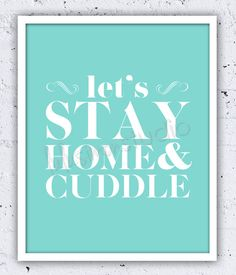 Wall Decor - Home Decor - Couples Print - Wedding Gift for Couple - Couples Gift - Couples Sign- Bedroom Art - Let's Stay Home Cuddle