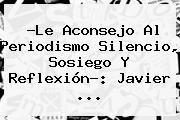http://tecnoautos.com/wp-content/uploads/imagenes/tendencias/thumbs/le-aconsejo-al-periodismo-silencio-sosiego-y-reflexion-javier.jpg Vicky Davila. ?Le aconsejo al periodismo silencio, sosiego y reflexión?: Javier ..., Enlaces, Imágenes, Videos y Tweets - http://tecnoautos.com/actualidad/vicky-davila-le-aconsejo-al-periodismo-silencio-sosiego-y-reflexion-javier/