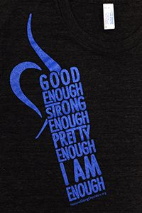 """Good Enough  Strong Enough  Pretty Enough  I Am Enough"" -NEDA Blue ""Enough"" Shirt  <3 love"