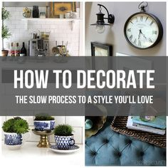 "In a day and age where entire houses appear to be entirely redecorated in the span of one TV show and blogs make style seem as easy as the perhaps now over used phrase ""just decorate with what you love,"" it can be a little intimidating to know where to begin when you are on a budget. Come see my ideas for how to decorate--the slow process to a style you'll love!"