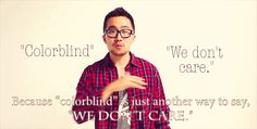 """""""Because 'colorblind' is just another way to say, 'We don't care.'""""    [click on this image to find a concise explanation of colorblind racism]"""
