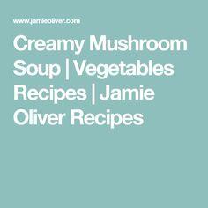 Creamy Mushroom Soup | Vegetables Recipes | Jamie Oliver Recipes