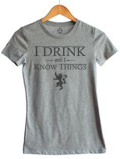 I drink and I know things. What else is there to say?  100% ring-spun cotton with contemporary fit and redesigned neckline, this is our top-selling, vintage-soft women's Basic Crew.   Designed and Printed in Minnesota. Free U.S. Shipping for orders over $45.