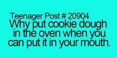 my thoughts exactly:) ESPECIALLY IF IT HAS CHOCOLATE CHIPS