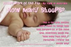 """AUSSIE WORD OF THE DAY: """"SLEEPS"""" This is the way Aussies count down to things they look forward to. In the same way, Americans would say,""""How many days until.""""Personally, I prefer the Aussie way! It's cuter! on FB Australian Memes, Aussie Memes, Collective Nouns, How Many Days, Australia Living, Aussies, Word Of The Day, Story Of My Life, Climate Change"""