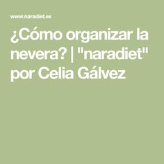 "¿Cómo organizar la nevera? | ""naradiet"" por Celia Gálvez"