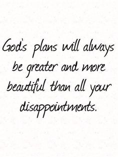 """Don't worry; be patient and have faith. God's """"plan of happiness"""" will always be greater and more beautiful than all your disappointments in life. No matter how difficult your current situation seems to be, remember that it's only temporary (as the scriptures say, """"it came to pass,"""" not 'it came to stay'). As C. S. Lewis wisely observed, """"There are far, far better things ahead than any we leave behind."""" Know that for you, the way forward is bright!"""