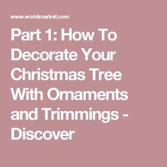 Part 1: How To Decorate Your Christmas Tree With Ornaments and Trimmings - Discover