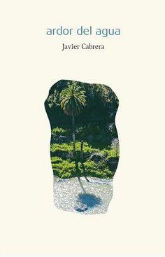 Ardor del agua / Javier Cabrera ; [ilustraciones, Angel Luis Aldai].-- [Las Palmas de Gran Canaria] : Gas, D.L. 2014.