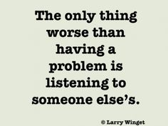 Larry Winget Quotes - listening to problems