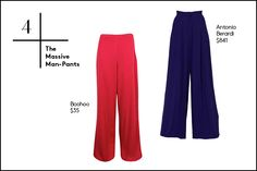 4. The Massive Man-Pants If sweatpants aren't an option in your everyday life, the sophisticated gaucho is your new go-to. Sleeker than the oversized, printed trousers your great-aunt used to don, this massive menswear-pant is equal parts comfy and stylish. To balance out the larger-than-life silhouette down below, try fitted items up top like a shrunken boyfriend ...