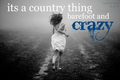 It's a country thing... barefoot and crazy!