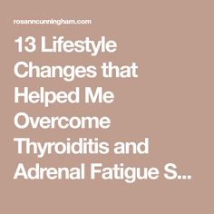 13 Lifestyle Changes that Helped Me Overcome Thyroiditis and Adrenal Fatigue Symptoms - Rosann Cunningham Adrenal Fatigue Treatment, Adrenal Fatigue Symptoms, Hypothyroidism Symptoms, Thyroid Disease, Autoimmune Disease, Thyroid Diet, Thyroid Gland, Adrenal Support