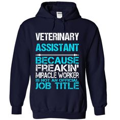 Veterinary Assistant Because Freaking Miracle Worker Isn't An Official Job Title T-Shirts, Hoodies