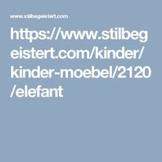 https://www.stilbegeistert.com/kinder/kinder-moebel/2120/elefant
