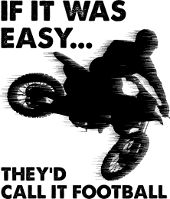 Motocross Sayings Dirt Bike Jokes Funny Shirts If It Was Easy They'd Call It Football
