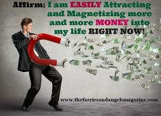 Affirm: I am EASILY attracting and magnetizing more and more money into my life right now! THANK YOU UNIVERSE! $$$